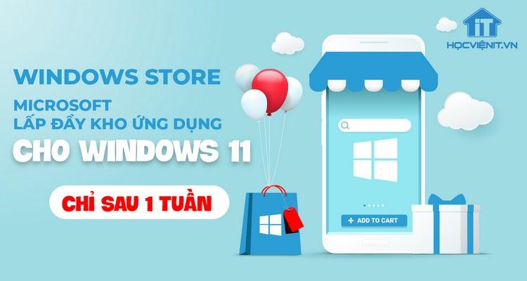 Microsoft đang tập trung hoàn thiện Windows Store trên Windows 11