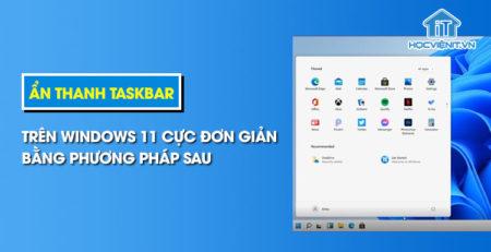 Ẩn thanh Taskbar trên Windows 11 cực đơn giản bằng phương pháp sau