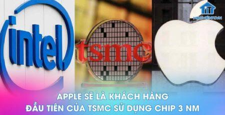 Apple sẽ là công ty đầu tiên ứng dụng tiến trình 3nm vào sản phẩm