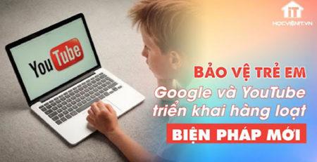 Google và Youtube sẽ triển khai biện pháp bảo vệ mới