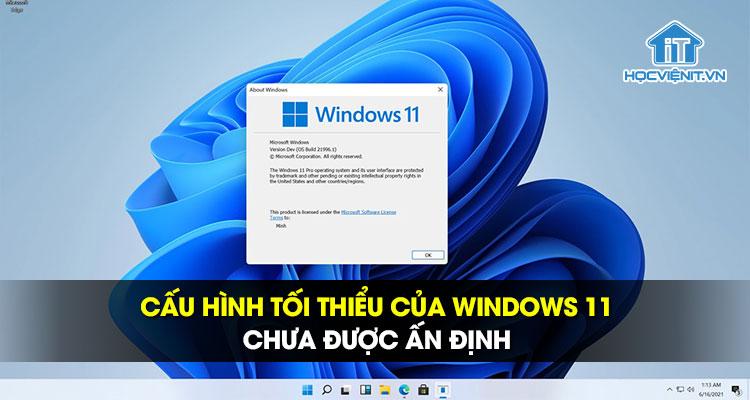 Cấu hình tối thiểu của Windows 11 chưa được ấn định