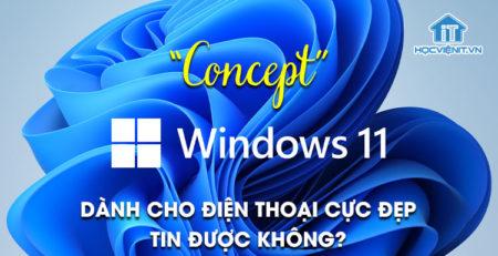 """""""Concept"""" Windows 11 dành cho điện thoại cực đẹp, tin được không?"""