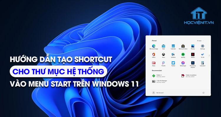 Hướng dẫn tạo shortcut cho thư mục hệ thống vào menu Start trên Windows 11