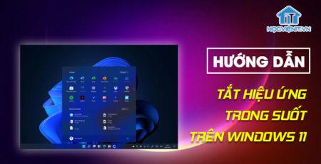 Hướng dẫn tắt hiệu ứng trong suốt trên Windows 11