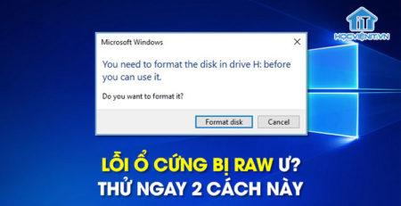 Lỗi ổ cứng bị raw ư? Thử ngay 2 cách này