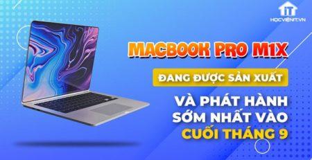 MacBook Pro M1X sẽ ra mắt vào cuối năm nay