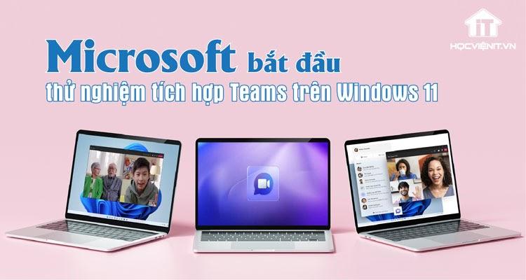 Microsoft bắt đầu thử nghiệm tích hợp Teams trên Windows 11