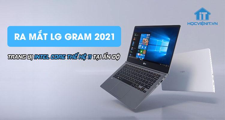 Ra mắt LG Gram 2021 trang bị Intel Core thế hệ 11 tại Ấn Độ