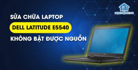 Sửa chữa laptop Dell Latitude E5540 không bật được nguồn