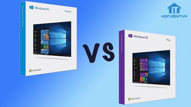 So sánh Windows 10 Pro với Windows 10 Home