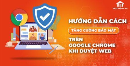 Tăng cường bảo mật trên Google Chrome