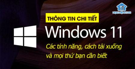 Thông tin chi tiết về Windows 11: Các tính năng, cách tải xuống và mọi thứ bạn cần biết