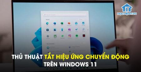 Thủ thuật tắt hiệu ứng chuyển động trên Windows 11