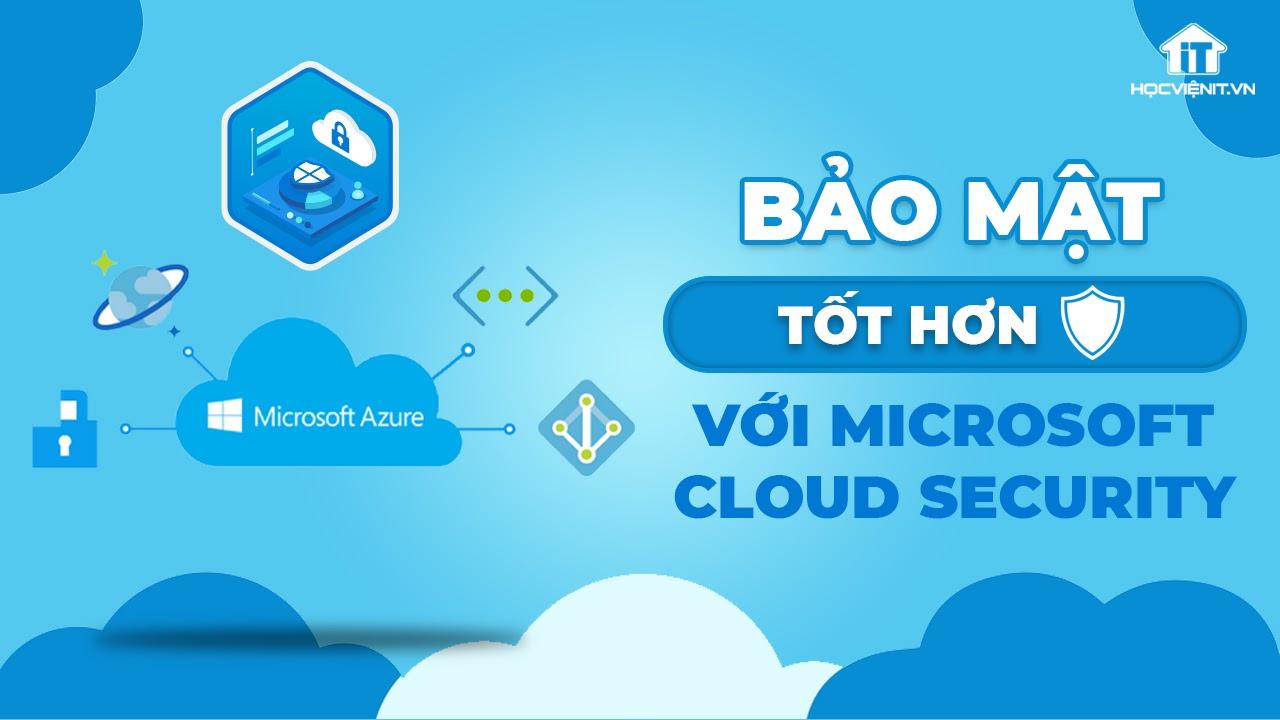 Ứng dụng Microsoft Cloud Security giúp dữ liệu được bảo mật tốt hơn