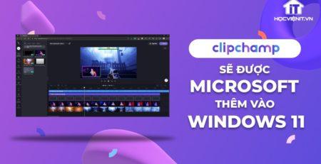 Clipchamp sẽ được Microsoft thêm vào Windows 11