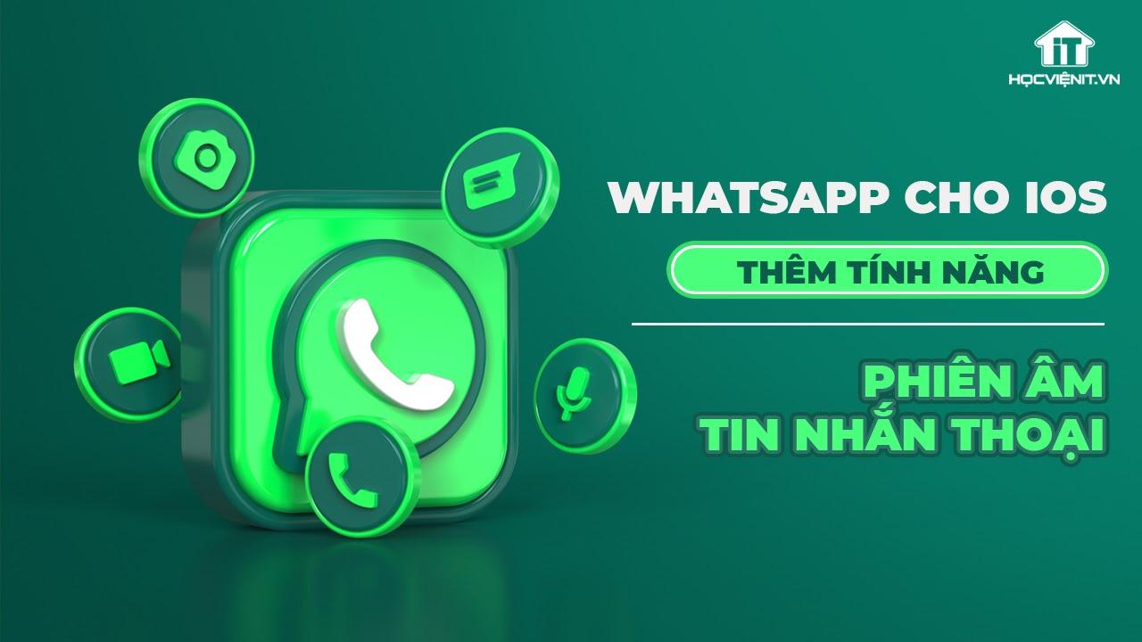WhatsApp cho iOS thêm tính năng phiên âm tin nhắn thoại