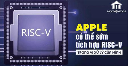 Apple sẽ sớm tích hợp công nghệ RISC-V trong các bộ vi xử lý độc quyền