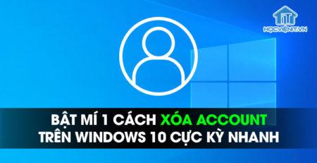 Bật mí 1 cách xóa account trên Windows 10 cực kỳ nhanh