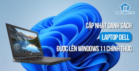 Cập nhật danh sách laptop Dell được lên Windows 11 chính thức