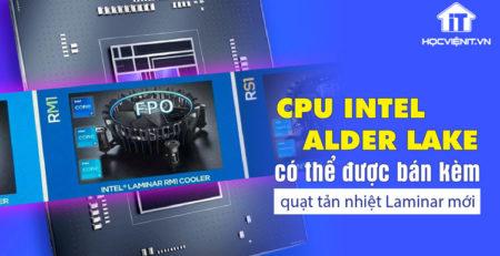 CPU Intel Alder Lake có thể trang bị sẵn quạt tản nhiệt Laminar