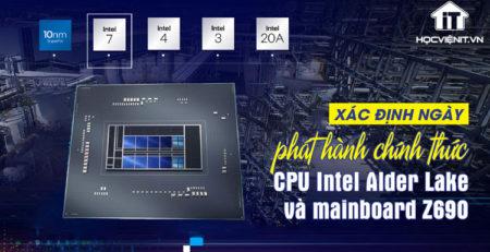 Ngày phát hành vi xử lý Intel Alder Lake và bo mạch chủ Z690 được tiết lộ