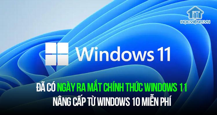 Đã có ngày ra mắt chính thức Windows 11, nâng cấp từ Windows 10 miễn phí