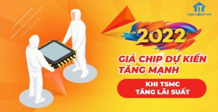Giá chip dự kiến tăng mạnh khi TSMC tăng lãi suất