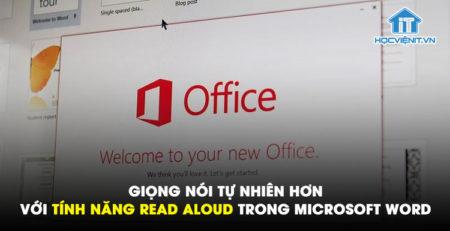 Giọng nói tự nhiên hơn với tính năng Read Aloud trong Microsoft Word