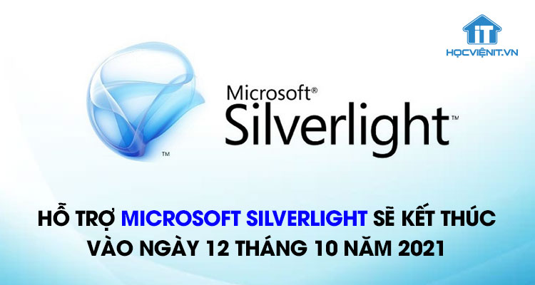 Hỗ trợ Microsoft Silverlight sẽ kết thúc vào ngày 12 tháng 10 năm 2021