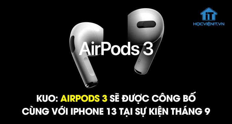 Kuo: AirPods 3 sẽ được công bố cùng với iPhone 13 tại sự kiện tháng 9