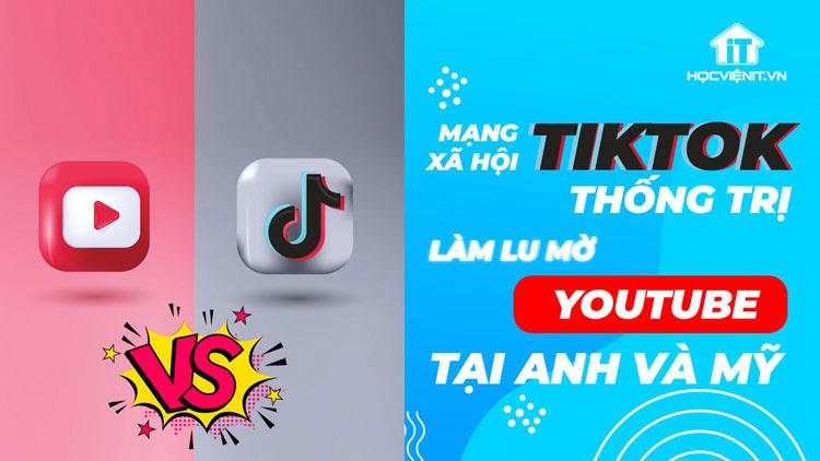 Mạng xã hội TikTok thống trị thị trường Anh và Mỹ