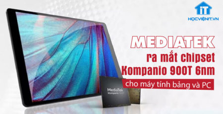 MediaTek ra mắt chip Kompanio 900T cho máy tính bảng và PC