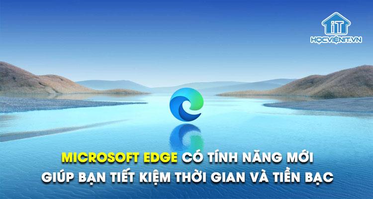 Microsoft Edge có tính năng mới giúp bạn tiết kiệm thời gian và tiền bạc