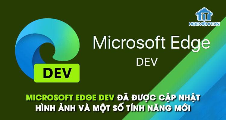 Microsoft Edge Dev đã được cập nhật hình ảnh và một số tính năng mới