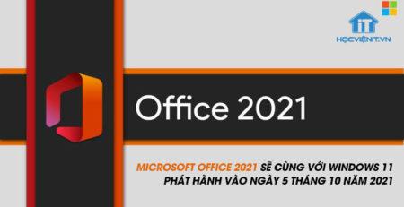 Microsoft Office 2021 sẽ cùng với Windows 11 phát hành vào ngày 5 tháng 10 năm 2021