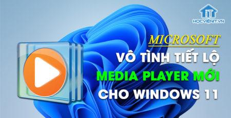 Microsoft vô tình tiết lộ Media Player mới cho Windows 11