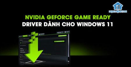 NVIDIA GeForce Game Ready - Driver dành cho Windows 11