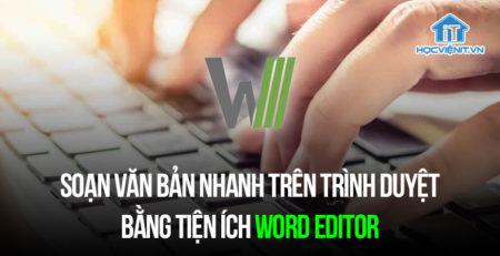 Soạn văn bản nhanh trên trình duyệt bằng tiện ích Word Editor
