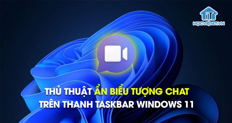 Thủ thuật ẩn biểu tượng chat trên thanh Taskbar Windows 11