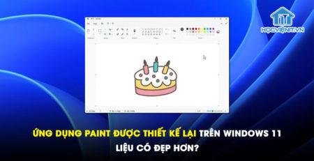 Ứng dụng Paint được thiết kế lại trên Windows 11 liệu có đẹp hơn?