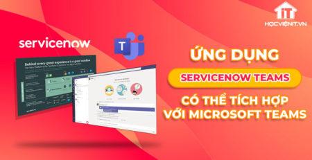 Ứng dụng ServiceNow Teams có thể tích hợp với Microsoft Teams