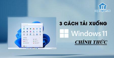 3 cách tải xuống Windows 11 chính thức