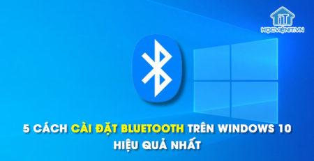 5 cách cài đặt Bluetooth trên Windows 10 hiệu quả nhất