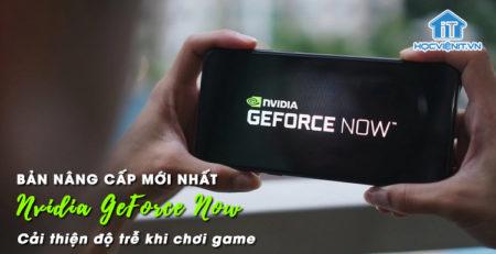 Bản nâng cấp mới nhất của Nvidia GeForce Now cải thiện độ trễ khi chơi game