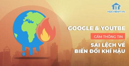 Google và YouTube cấm thông tin sai lệch về biến đổi khí hậu