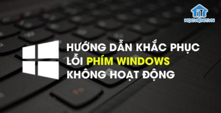 Hướng dẫn khắc phục an toàn lỗi phím Windows không hoạt động
