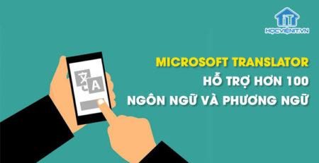 Microsoft Translator hỗ trợ hơn 100 ngôn ngữ và phương ngữ