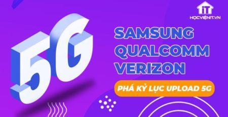 Samsung, Qualcomm và Verizon tuyên bố phá kỷ lục thế giới về tốc độ upload 5G