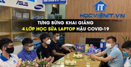 Tưng bừng khai giảng 4 lớp học Sửa Laptop hậu COVID-19